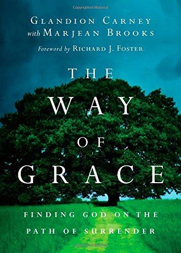 The Way of Grace: Finding God on the Path of Surrender (Renovare Resources) Paperback – October 16, 2014 Glandion Carney Richard J. Foster Marjean Brooks IVP Books