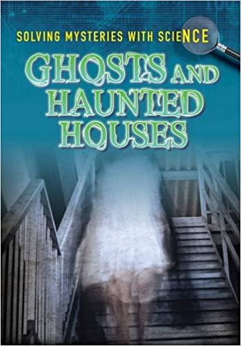 Ghosts & Hauntings (Solving Mysteries With Science)
