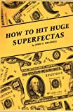 img - for HOW TO HIT HUGE SUPERFECTAS book / textbook / text book