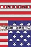Three-Fifths Freedom, R. Erich Telsch, 1418403881