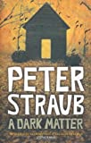 Front cover for the book A Dark Matter by Peter Straub