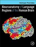 Neuroanatomy of Language Regions of the Human Brain, Michael Petrides, 0124055141