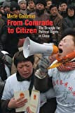 From Comrade to Citizen : The Struggle for Political Rights in China, Goldman, Merle, 067402544X