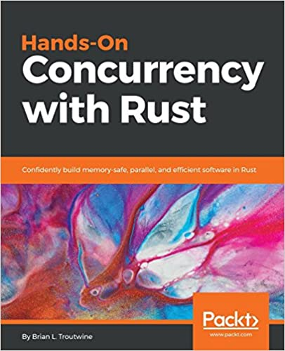 Hands-On Concurrency with Rust: Confidently build memory-safe, parallel, and efficient software in Rust