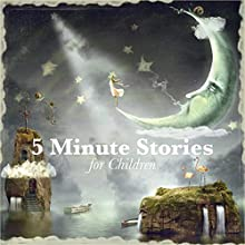 5 Minute Stories for Children Audiobook by Beatrix Potter, Johnny Gruelle, E. Nesbit, Rudyard Kipling,  Brothers Grimm, Flora Annie Steel Narrated by Nicki White, Matt Stewart