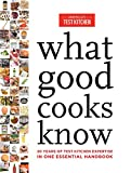 What Good Cooks Know: 20 Years of Test Kitchen Expertise in One Essential Handbook