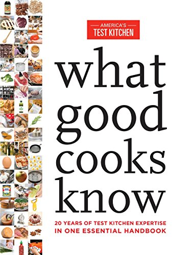 What Good Cooks Know: 20 Years of Test Kitchen Expertise in One Essential Handbook (Throw What You Know)