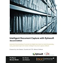 Intelligent Document Capture with Ephesoft - Second Edition by Pat Myers (2015-08-04)