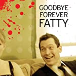 Goodbye Forever Fatty | Pat Dixon