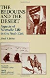 The Bedouins and the Desert : Aspects of Nomadic Life in the Arab East, Jabbur, Jibrail S., 0791428524