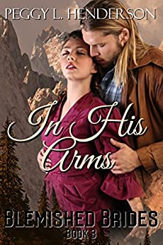 In His Arms: Blemished Brides Book 3 by [Henderson, Peggy L]