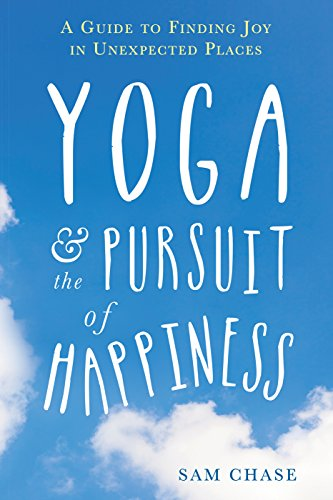 Yoga and the Pursuit of Happiness: A Guide to Finding Joy in Unexpected Places by New Harbinger