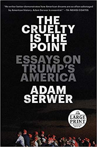 The Cruelty Is the Point: The Past, Present, and Future of Trump's America  (Random House Large Print): Serwer, Adam: 9780593414156: Amazon.com: Books