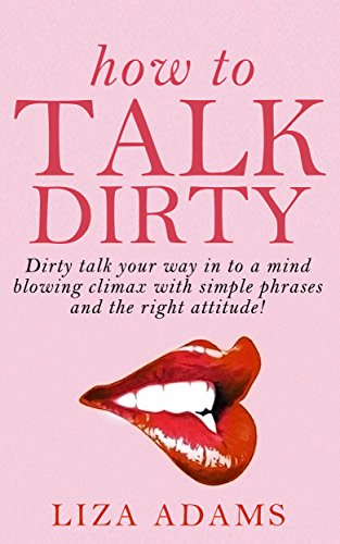 Amazon How To Talk Dirty Dirty Talk Your Way Into A Mind