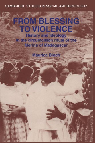 From Blessing to Violence: History and Ideology in the Circumcision Ritual of the Merina (Cambridge Studies in Social an