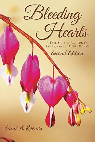 Bleeding Hearts: A True Story of Alzheimer's, Family, and the Other Woman Second Edition