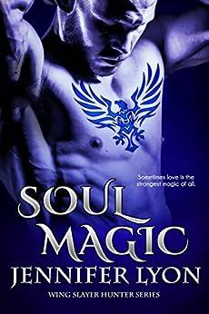 Soul Magic (Wing Slayer Hunter Series Book 2) by [Lyon, Jennifer]