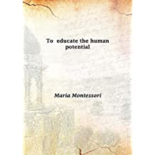 To educate the human potential [Hardcover] by Maria Montessori (September 25,2015)