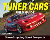 Tuner Cars Field Guide, Jay Canter, 0896892530