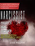 Narcissist: Protect, Heal and Recover | The Layman's Guide To Understanding Narcissism And Protecting Yourself From Narcissists | Say No To Emotional And Psychological Abuse