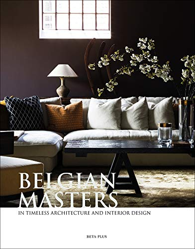 Belgian Masters: in Timeless Architecture and Interior Design (Dutch, English and French -