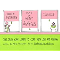 When Someone Has a Very Serious Illness: Children Can Learn to Cope with Loss & Change: Children Can Learn to Cope with Loss and Change