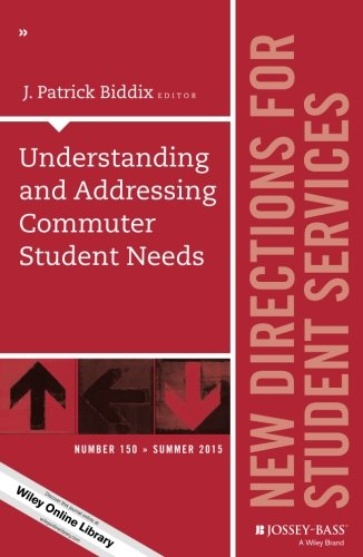 Understanding and Addressing Commuter Student Needs: New Directions for Student Services, Number 150 (J-B SS Single Issue Student Services)