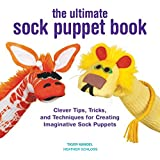 The Ultimate Sock Puppet Book: Clever Tips, Tricks, and Techniques for Creating Imaginative Sock Puppets Paperback…