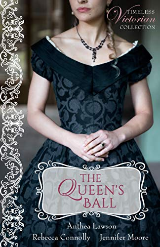The Queen's Ball (Timeless Victorian Collection Book 4) by [Lawson, Anthea, Connolly, Rebecca, Moore, Jennifer]