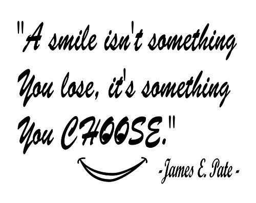 """(Inspirations by Phoenix Uplifting Vinyl Wall Art Decal """"A Smile Isn't Something You Lose It's Something You Choose. - James E. Pate - (Black))"""