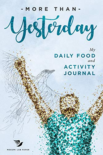 More Than Yesterday - The Best Daily Food and Activity Journal: 100 little steps to become the best version of yourself! (Dr. Joyce Premium Edition) (Volume 1)
