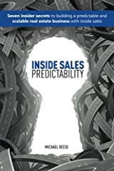 Inside Sales Predictability: 7 insider secrets to building a predictable and scalable real estate business with inside sales Paperback