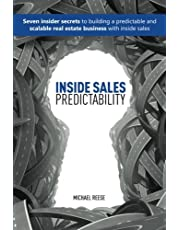 Inside Sales Predictability: 7 insider secrets to building a predictable and scalable real estate business with inside sales