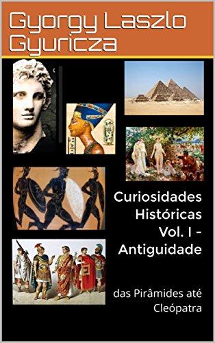 Curiosidades Históricas Vol. I - Antiguidade: das Pirâmides até Cleópatra
