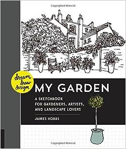 Dream Draw Design My Garden A Sketchbook for Gardeners Artists