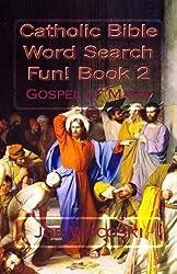 Catholic Bible Word Search Fun! Book 2: Gospel of Mark (Catholic Bible Word Search Books) (Volume 2)