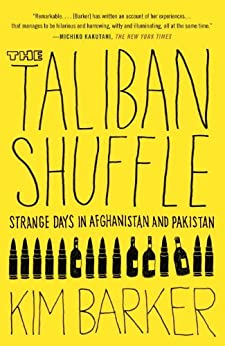 The Taliban Shuffle: Strange Days in Afghanistan and Pakistan by [Barker, Kim]