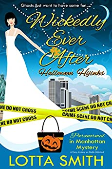 Wickedly Ever After: Halloween Hijinks (Paranormal in Manhattan Mystery: A Cozy Mystery on Kindle Unlimited Book 8) by [Smith, Lotta]