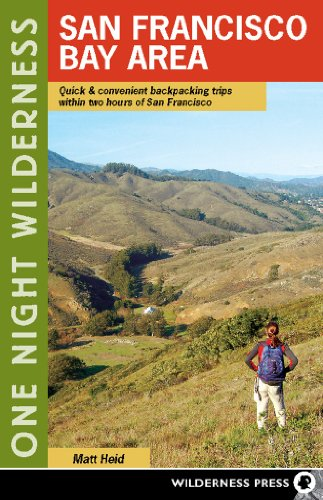 One Night Wilderness: San Francisco Bay Area: Quick and Convenient Backpacking Trips within Two Hours of San Francisco (Best Hikes In San Francisco Bay Area)