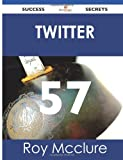 Twitter 57 Success Secrets, Roy McClure, 1488514836