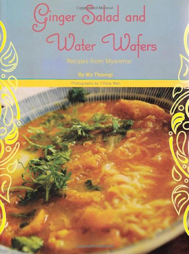 Ginger Salad and Water Wafers: Recipes from Myanmar by Ma Thanegi