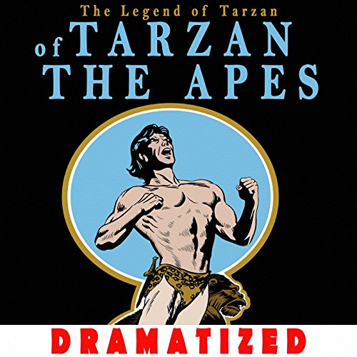 - The Legend of Tarzan - Tarzan of the Apes (Dramatized)