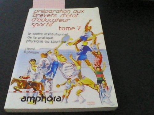 Préparation aux brevets d'état d'éducateur sportif, tome 2. Le Cadre institutionnel de la pratique physique ou sportive Broché – 25 septembre 1997 Ferré Philippe Editions Amphora 285180104X