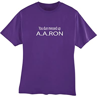Amazoncom Awesome Graphics Aaron You Dun Messed Up T Shirt Clothing