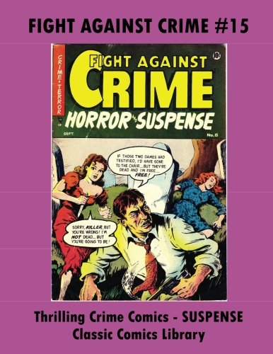 Download Fight Against Crime Comics #15: Thrilling Crime by Classic Comics Library: Collect All Issues In Our Giant CCL #761 Volume! Email For Complete Catalog! pdf epub
