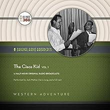 The Cisco Kid, Vol. 1 Radio/TV Program Auteur(s) :  Hollywood 360 Narrateur(s) : Jack Mather, Harry Lang,  full cast