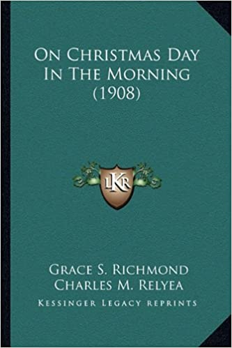 On Christmas Day In The Morning 1908 Grace S Richmond Charles M
