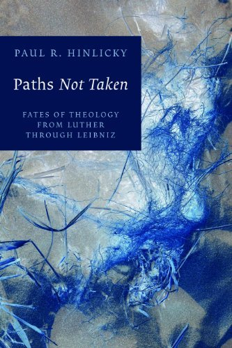 Paths Not Taken: Fates of Theology from Luther through Leibniz
