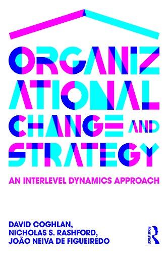 Organizational Change and Strategy: An Interlevel Dynamics Approach