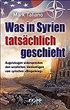 Was in Syrien tatsächlich geschieht: Augenzeugen widersprechen den westlichen Medienlügen vom syrischen 'Bürgerkrieg'